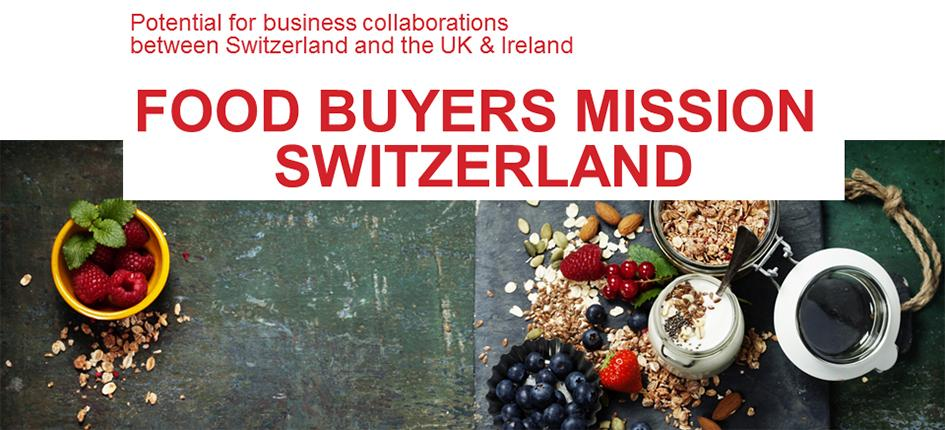 UK/Ireland Food Buyers Mission to Switzerland